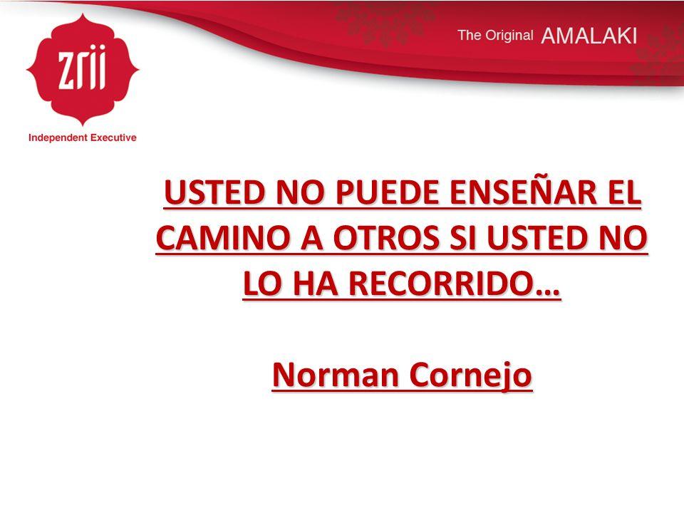USTED NO PUEDE ENSEÑAR EL CAMINO A OTROS SI USTED NO LO HA RECORRIDO… Norman Cornejo