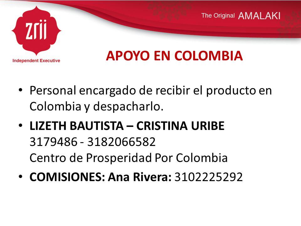 APOYO EN COLOMBIA Personal encargado de recibir el producto en Colombia y despacharlo.