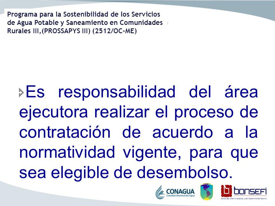 Es responsabilidad del área ejecutora realizar el proceso de contratación de acuerdo a la normatividad vigente, para que sea elegible de desembolso.