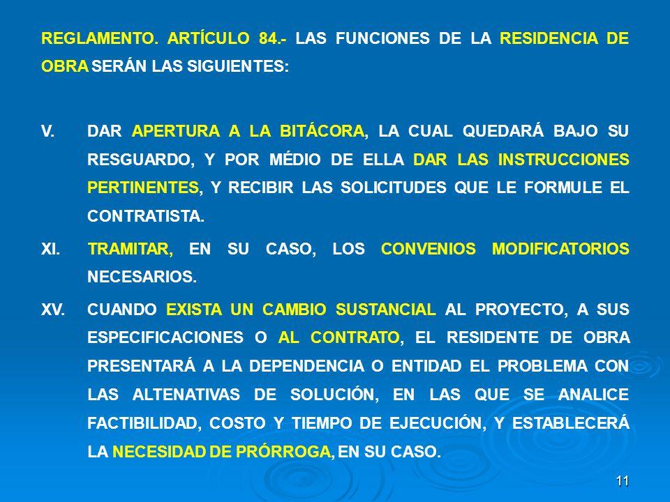 REGLAMENTO. ARTÍCULO 84.- LAS FUNCIONES DE LA RESIDENCIA DE OBRA SERÁN LAS SIGUIENTES:
