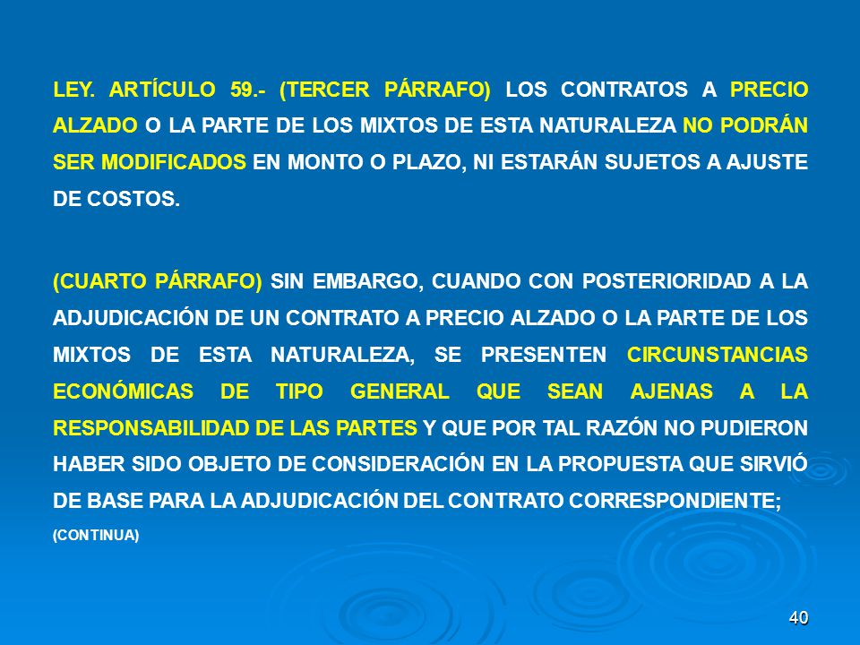 LEY. ARTÍCULO 59.- (TERCER PÁRRAFO) LOS CONTRATOS A PRECIO ALZADO O LA PARTE DE LOS MIXTOS DE ESTA NATURALEZA NO PODRÁN SER MODIFICADOS EN MONTO O PLAZO, NI ESTARÁN SUJETOS A AJUSTE DE COSTOS.