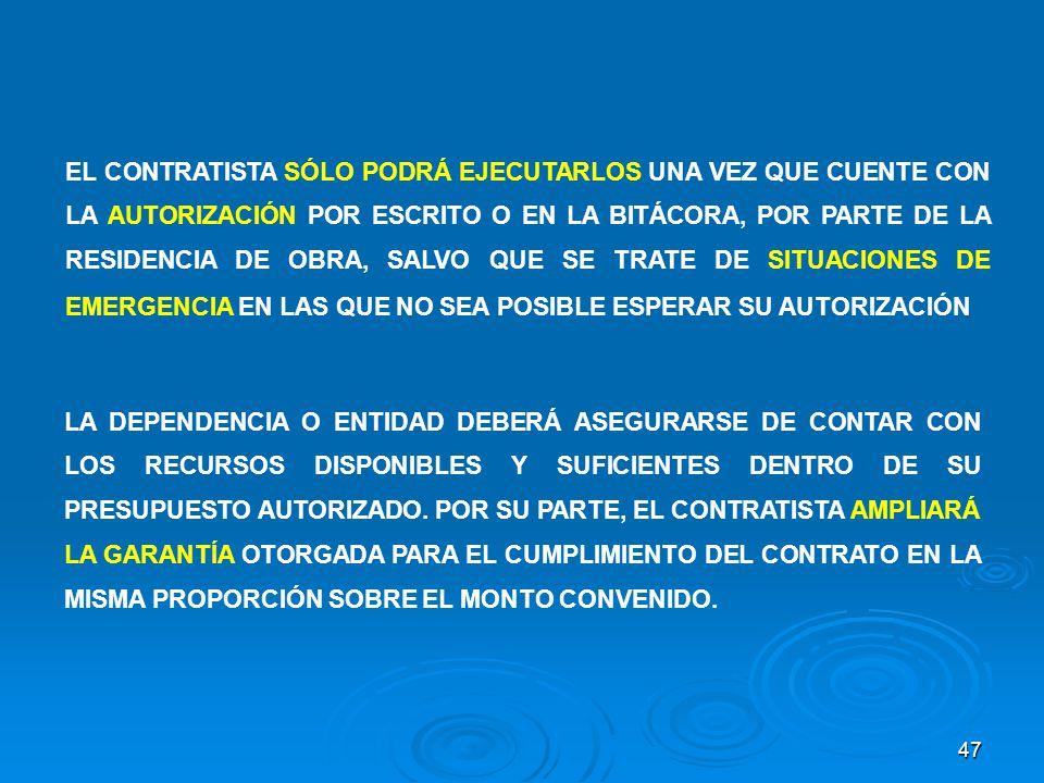 EL CONTRATISTA SÓLO PODRÁ EJECUTARLOS UNA VEZ QUE CUENTE CON LA AUTORIZACIÓN POR ESCRITO O EN LA BITÁCORA, POR PARTE DE LA RESIDENCIA DE OBRA, SALVO QUE SE TRATE DE SITUACIONES DE EMERGENCIA EN LAS QUE NO SEA POSIBLE ESPERAR SU AUTORIZACIÓN