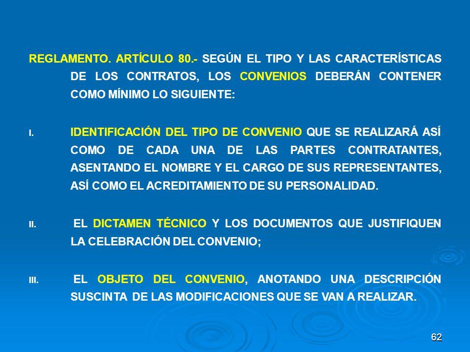 REGLAMENTO. ARTÍCULO 80.- SEGÚN EL TIPO Y LAS CARACTERÍSTICAS DE LOS CONTRATOS, LOS CONVENIOS DEBERÁN CONTENER COMO MÍNIMO LO SIGUIENTE:
