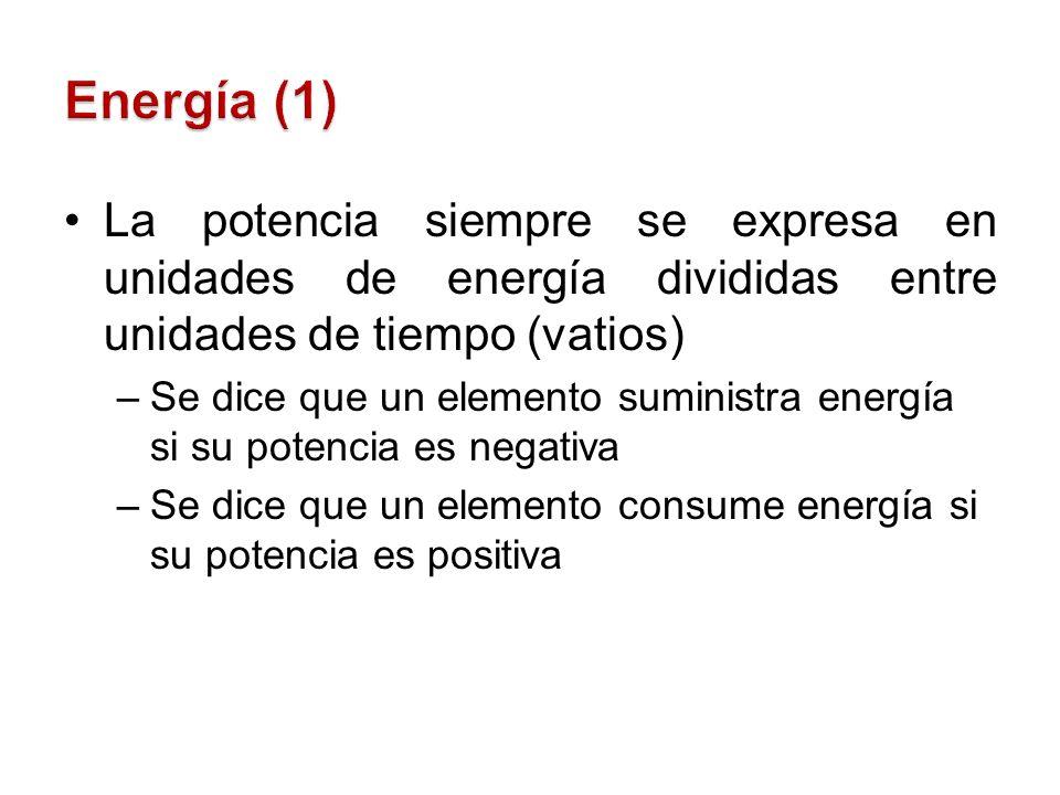 Energía (1) La potencia siempre se expresa en unidades de energía divididas entre unidades de tiempo (vatios)
