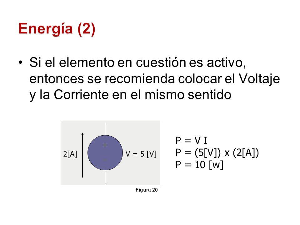Energía (2)Si el elemento en cuestión es activo, entonces se recomienda colocar el Voltaje y la Corriente en el mismo sentido.