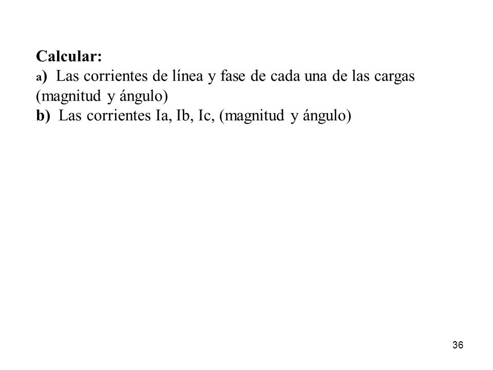 b) Las corrientes Ia, Ib, Ic, (magnitud y ángulo)
