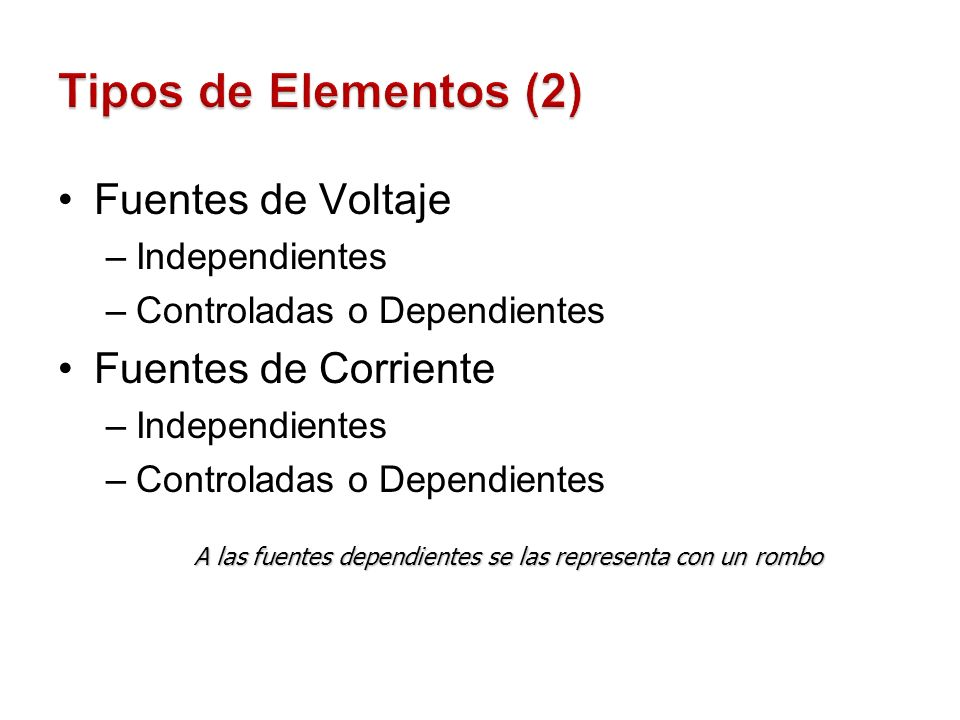 Tipos de Elementos (2) Fuentes de Voltaje Fuentes de Corriente