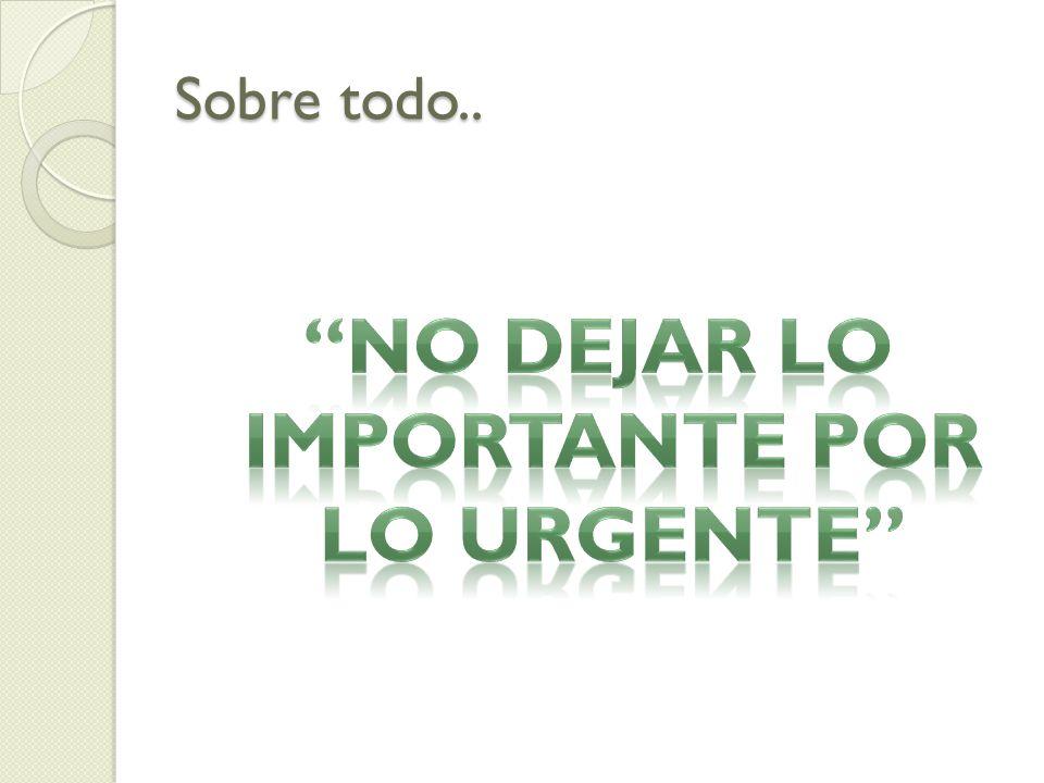 No dejar lo importante por lo urgente