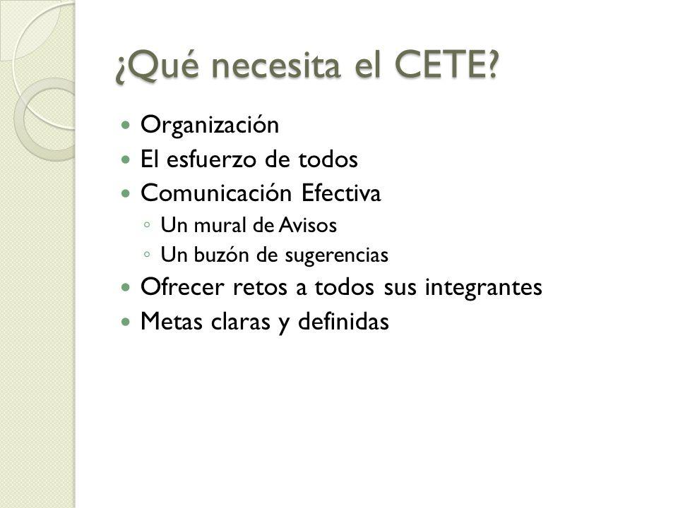 ¿Qué necesita el CETE Organización El esfuerzo de todos