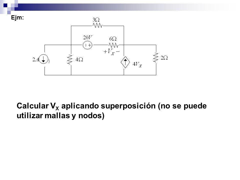 Ejm: Calcular VX aplicando superposición (no se puede utilizar mallas y nodos)