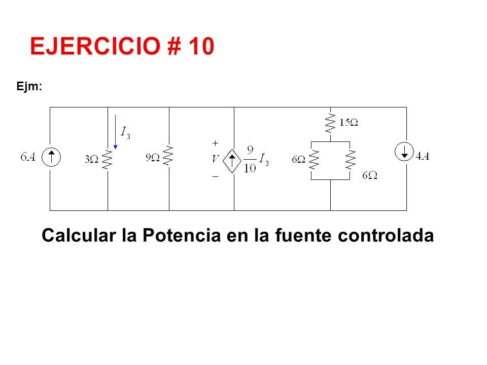 EJERCICIO # 10 Ejm: Calcular la Potencia en la fuente controlada