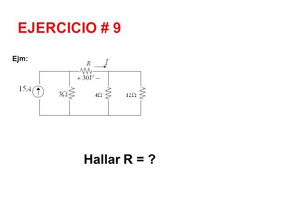 EJERCICIO # 9 Ejm: Hallar R =