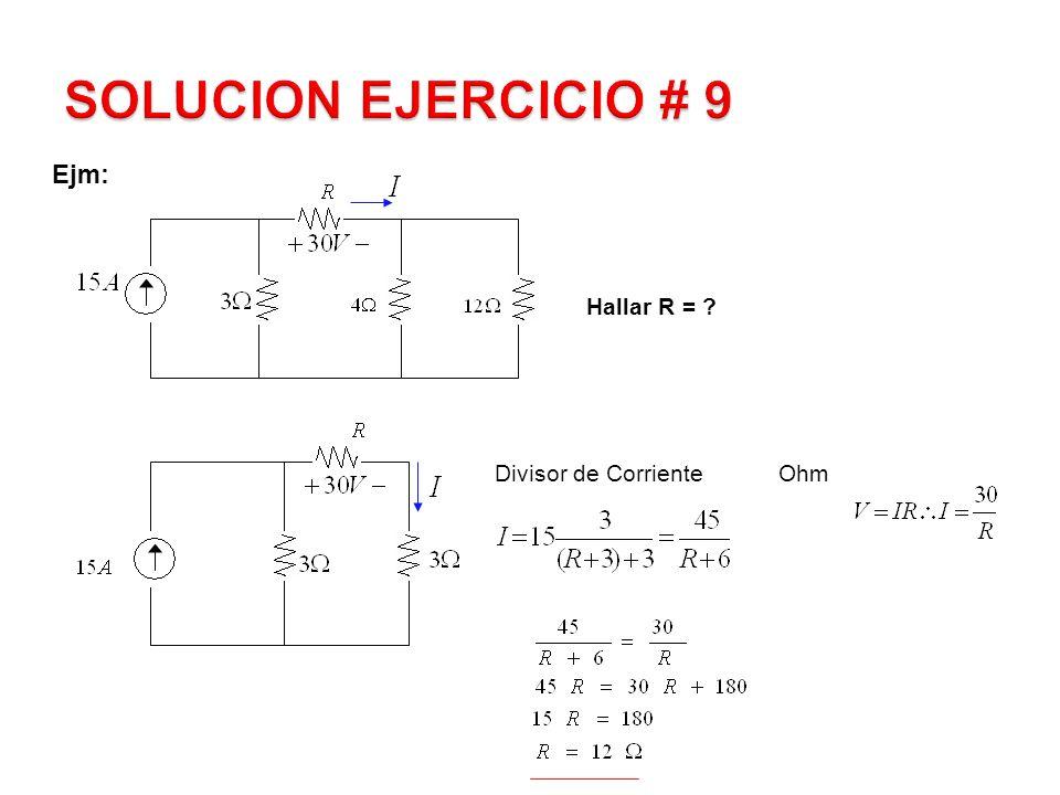 SOLUCION EJERCICIO # 9 Ejm: Hallar R = Divisor de Corriente Ohm