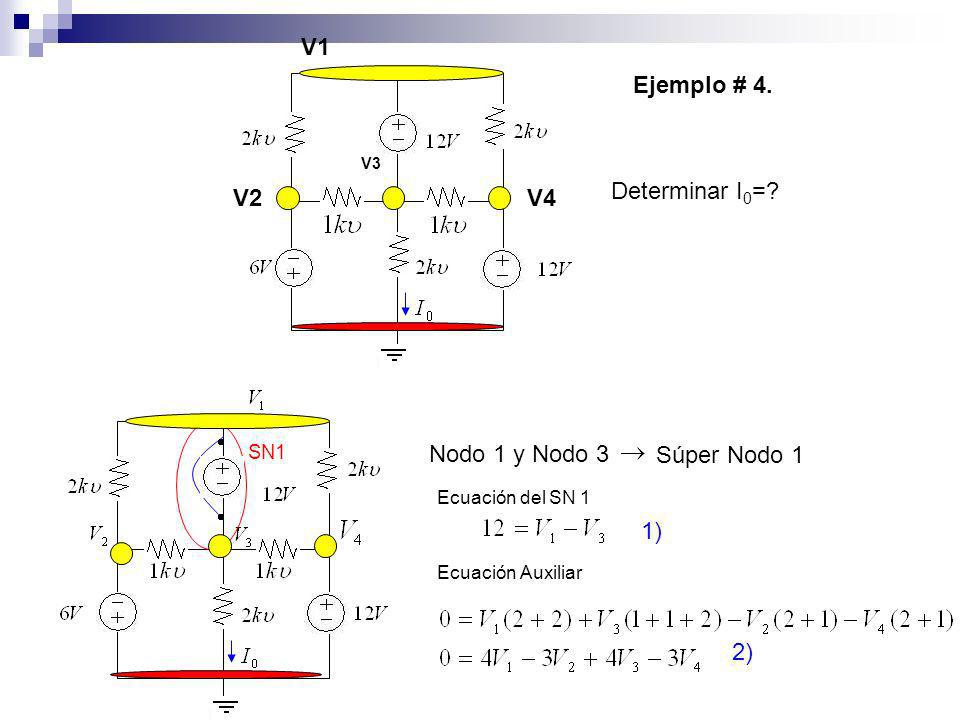 V1 Ejemplo # 4. Determinar I0= V2 V4 Nodo 1 y Nodo 3 Súper Nodo 1 1)