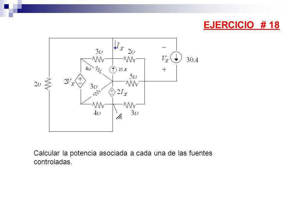 EJERCICIO # 18 Calcular la potencia asociada a cada una de las fuentes controladas.