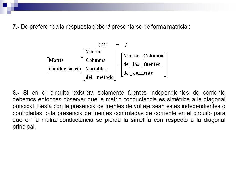 7.- De preferencia la respuesta deberá presentarse de forma matricial:
