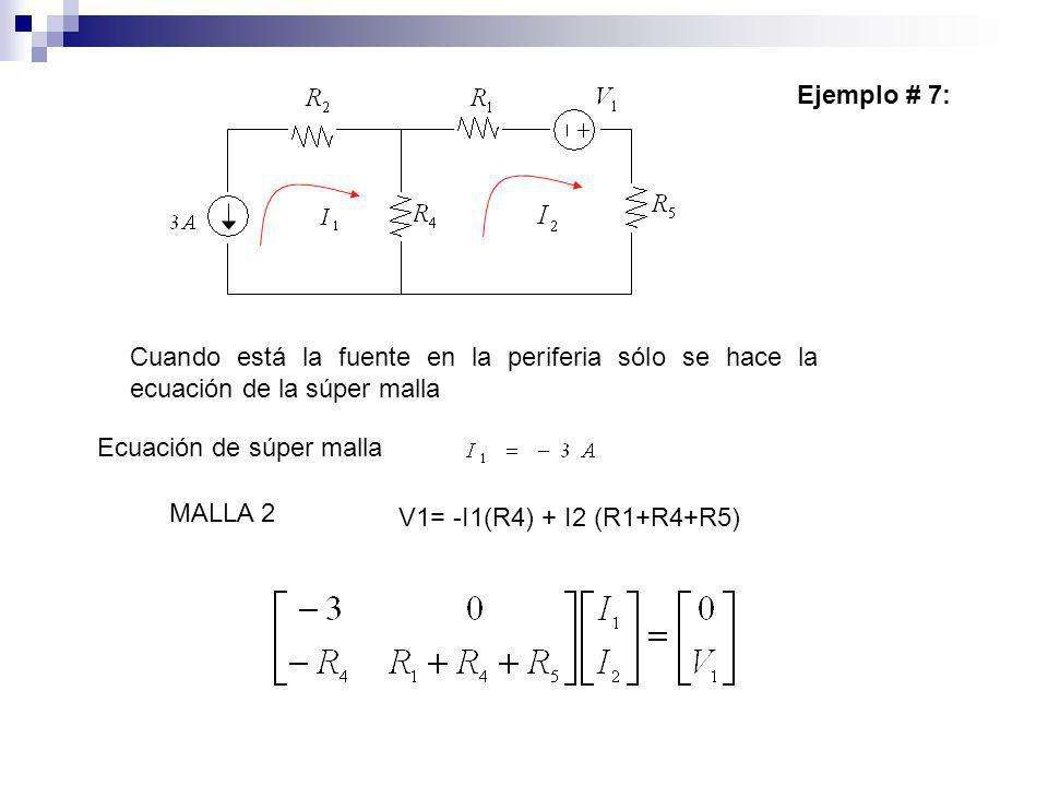 Ejemplo # 7: Cuando está la fuente en la periferia sólo se hace la ecuación de la súper malla. Ecuación de súper malla.