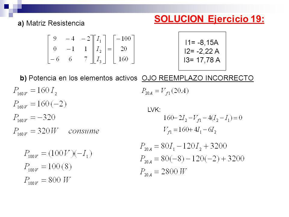 SOLUCION Ejercicio 19: a) Matriz Resistencia I1= -8,15A I2= -2,22 A