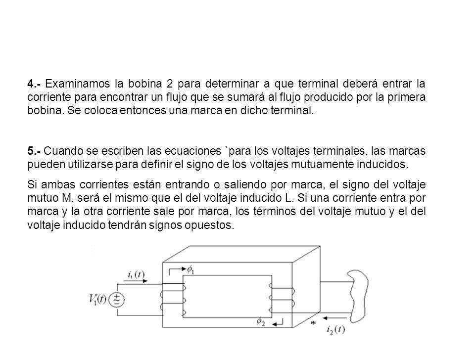 4.- Examinamos la bobina 2 para determinar a que terminal deberá entrar la corriente para encontrar un flujo que se sumará al flujo producido por la primera bobina. Se coloca entonces una marca en dicho terminal.