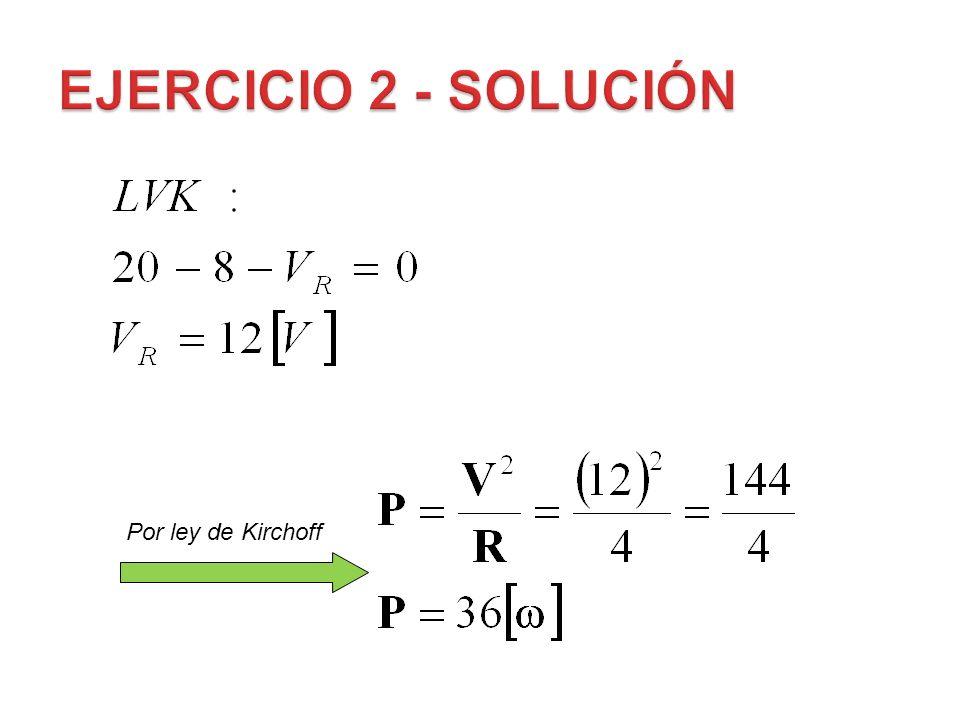 EJERCICIO 2 - SOLUCIÓN Por ley de Kirchoff