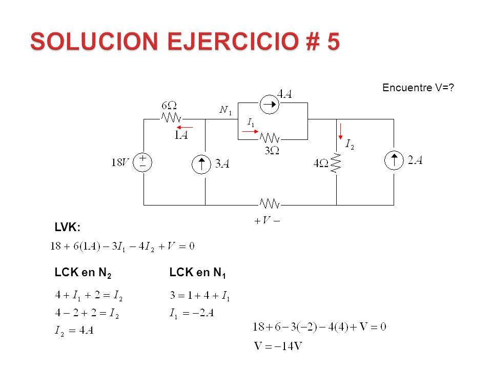 SOLUCION EJERCICIO # 5 Encuentre V= LVK: LCK en N2 LCK en N1