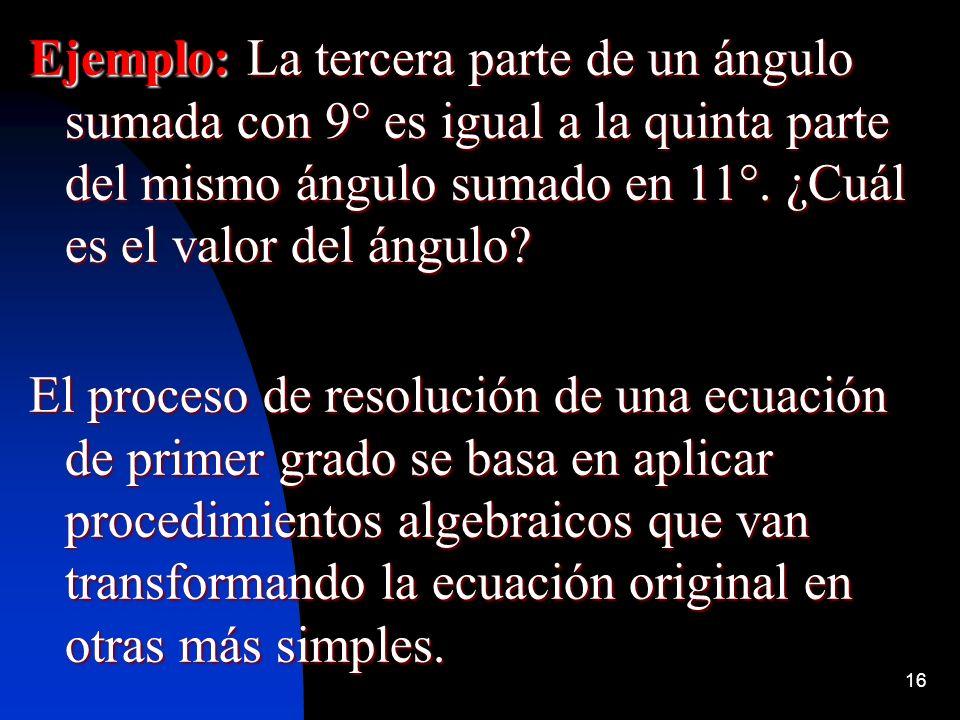 Ejemplo: La tercera parte de un ángulo sumada con 9° es igual a la quinta parte del mismo ángulo sumado en 11°. ¿Cuál es el valor del ángulo