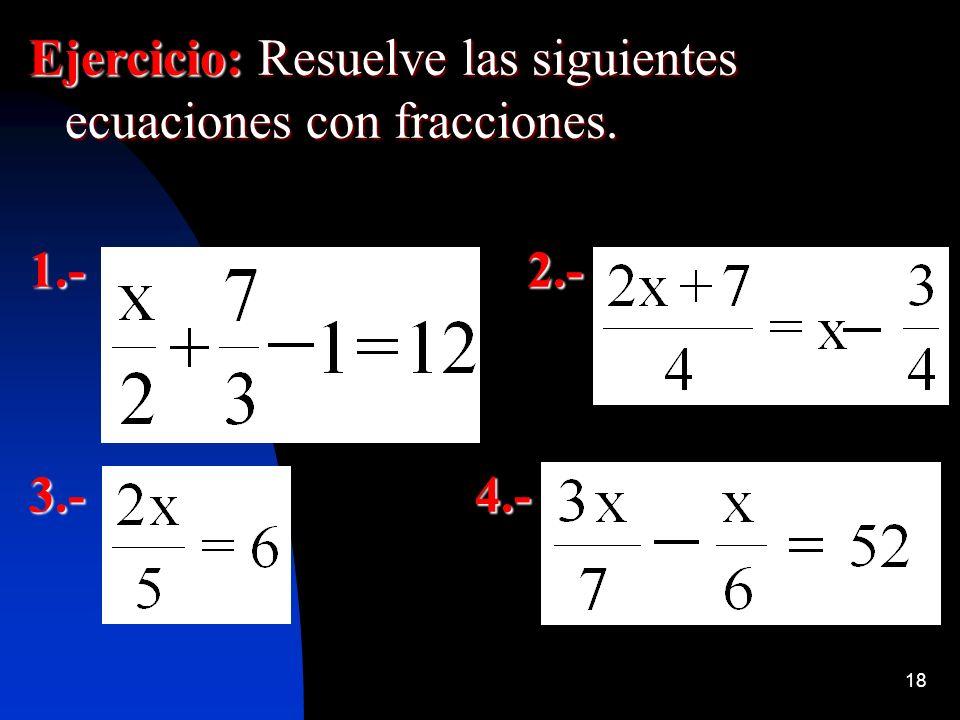 Ejercicio: Resuelve las siguientes ecuaciones con fracciones.