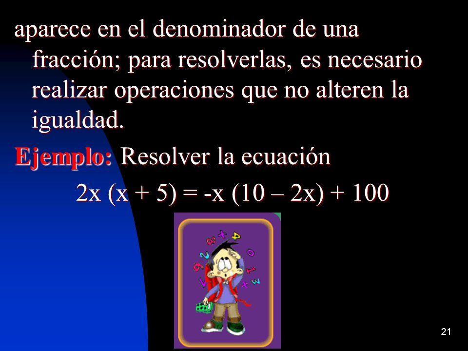 aparece en el denominador de una fracción; para resolverlas, es necesario realizar operaciones que no alteren la igualdad.