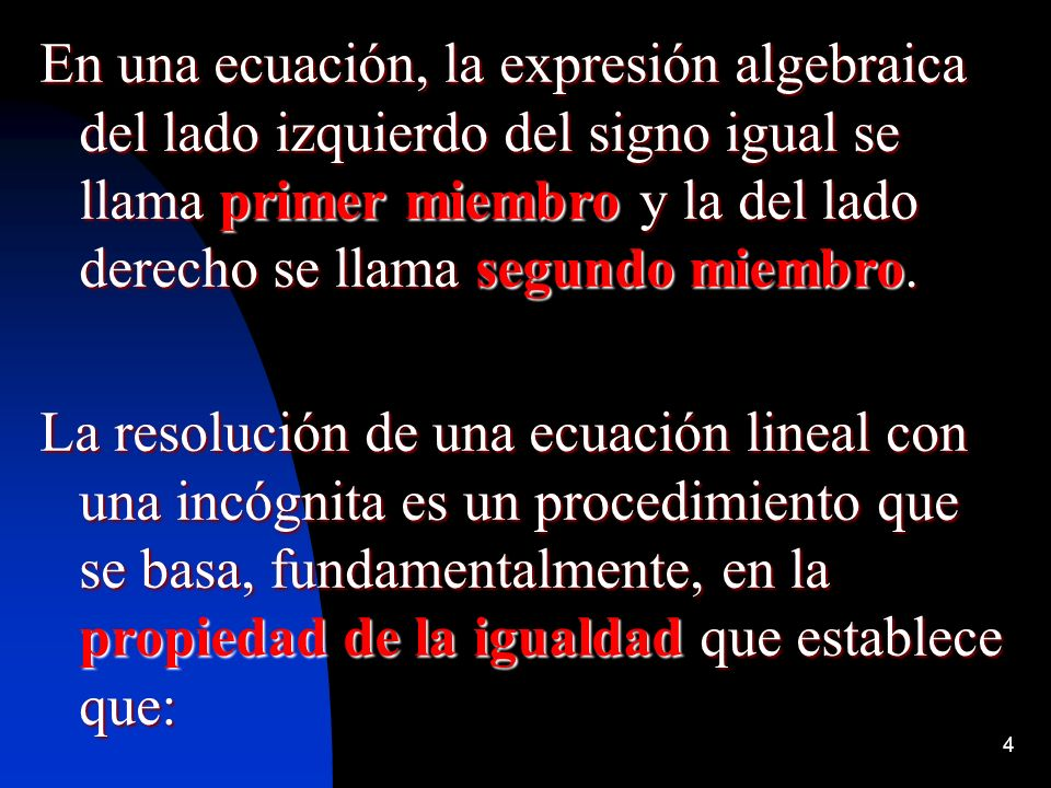 En una ecuación, la expresión algebraica del lado izquierdo del signo igual se llama primer miembro y la del lado derecho se llama segundo miembro.