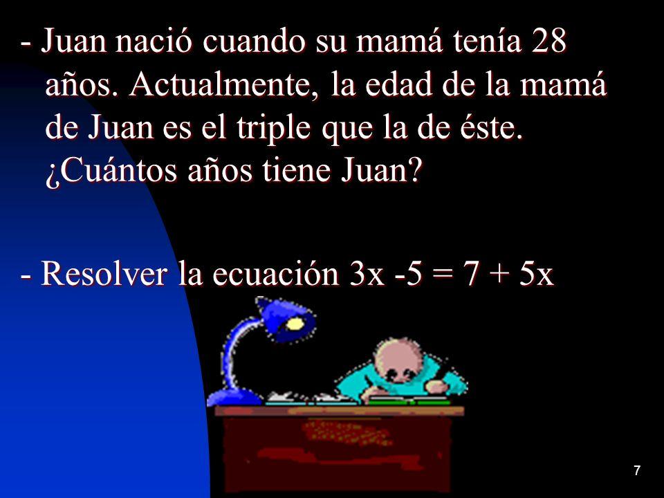 - Juan nació cuando su mamá tenía 28 años