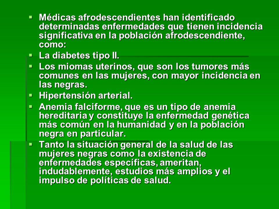Médicas afrodescendientes han identificado determinadas enfermedades que tienen incidencia significativa en la población afrodescendiente, como:
