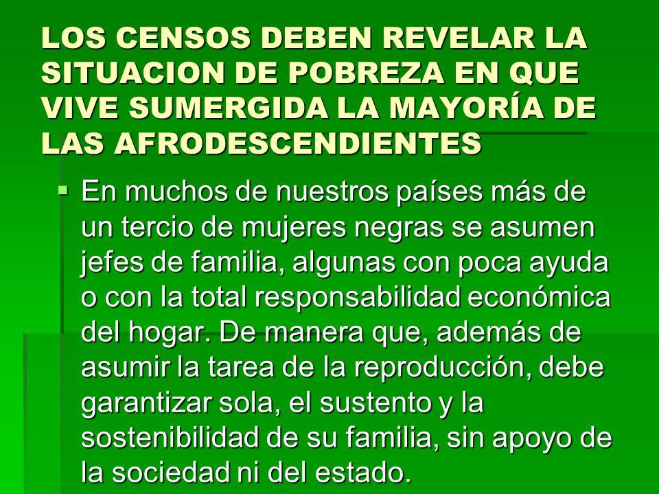 LOS CENSOS DEBEN REVELAR LA SITUACION DE POBREZA EN QUE VIVE SUMERGIDA LA MAYORÍA DE LAS AFRODESCENDIENTES