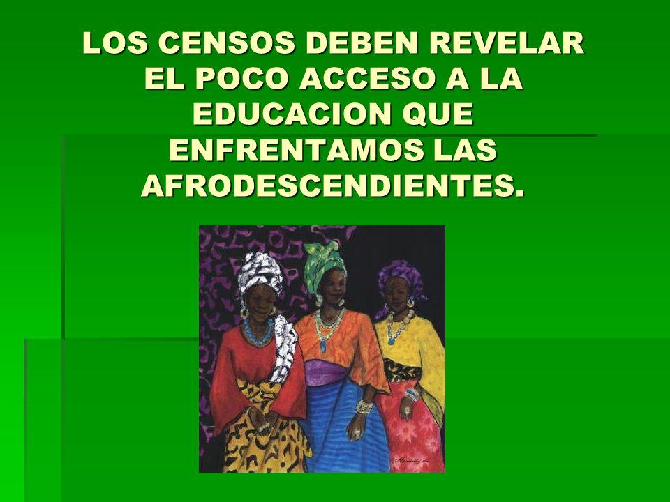 LOS CENSOS DEBEN REVELAR EL POCO ACCESO A LA EDUCACION QUE ENFRENTAMOS LAS AFRODESCENDIENTES.