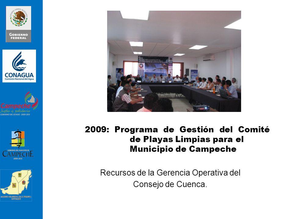 2009: Programa de Gestión del Comité de Playas Limpias para el Municipio de Campeche Recursos de la Gerencia Operativa del Consejo de Cuenca.