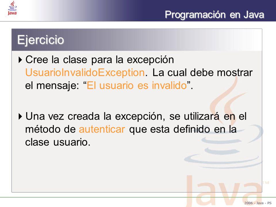 Ejercicio Cree la clase para la excepción UsuarioInvalidoException. La cual debe mostrar el mensaje: El usuario es invalido .