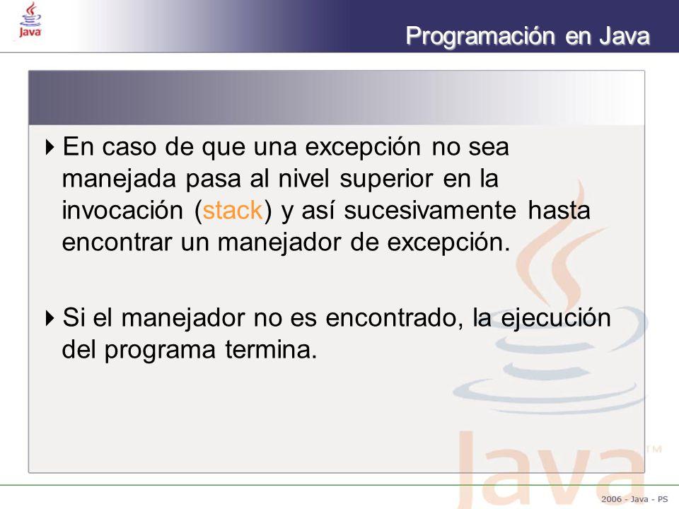 En caso de que una excepción no sea manejada pasa al nivel superior en la invocación (stack) y así sucesivamente hasta encontrar un manejador de excepción.