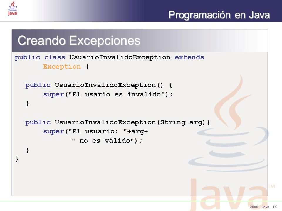 Creando Excepciones public class UsuarioInvalidoException extends