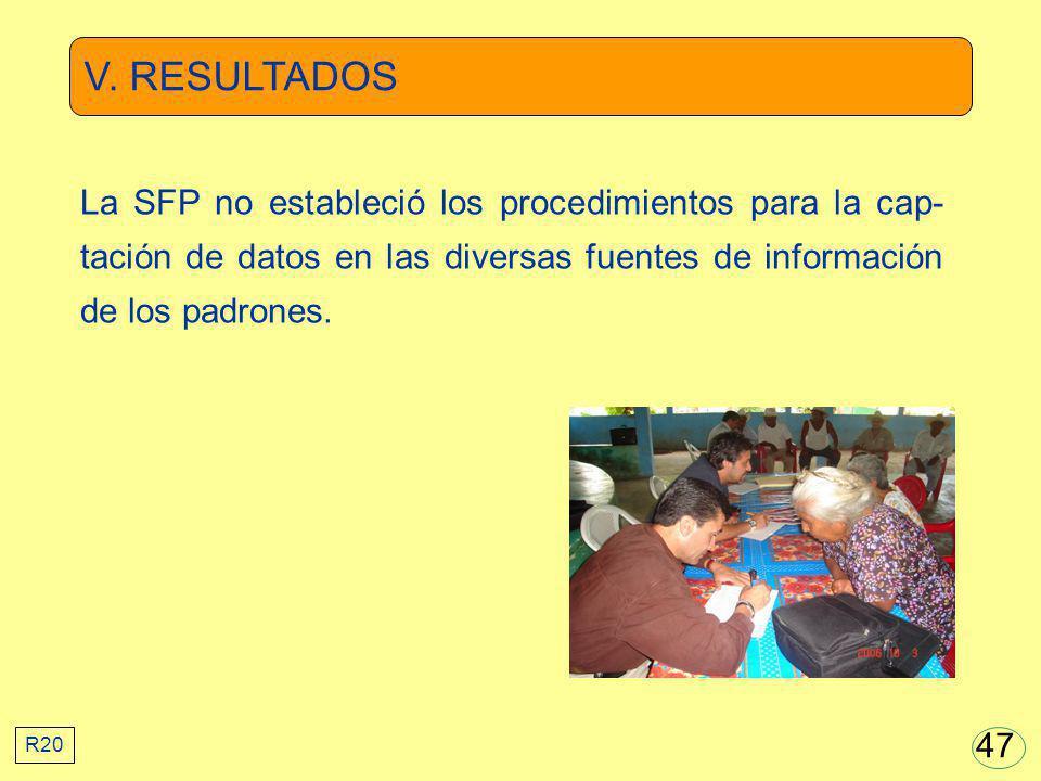 V. RESULTADOS La SFP no estableció los procedimientos para la cap-tación de datos en las diversas fuentes de información de los padrones.