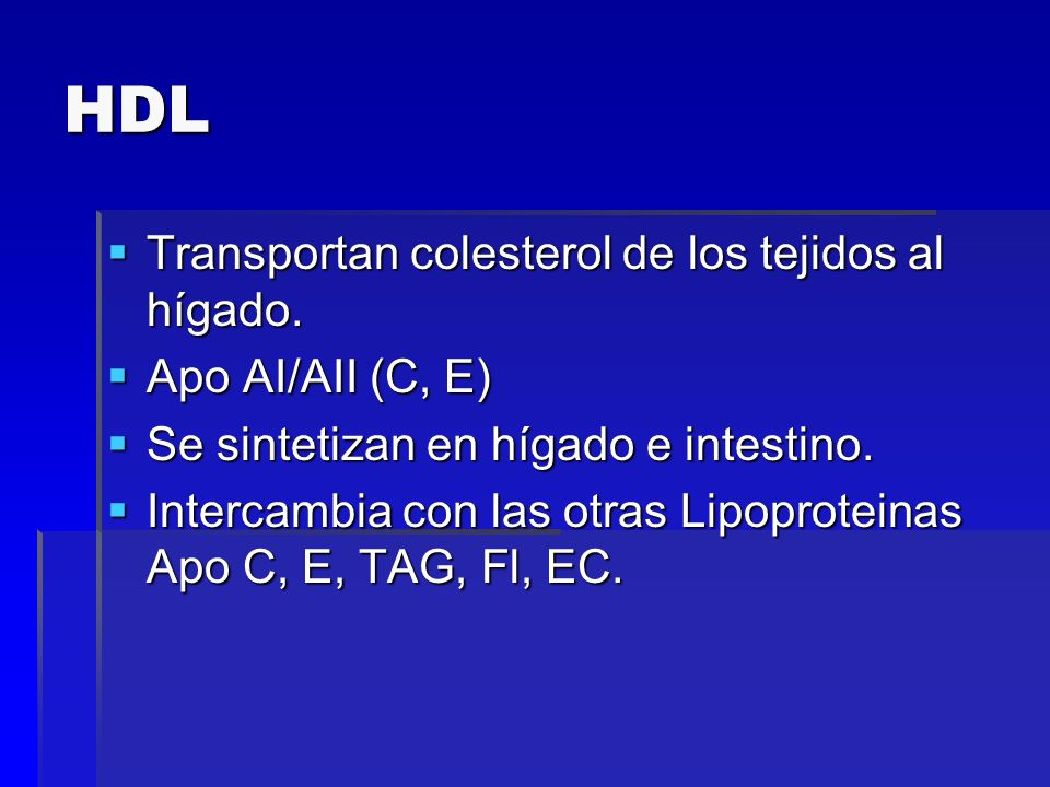 HDL Transportan colesterol de los tejidos al hígado. Apo AI/AII (C, E)