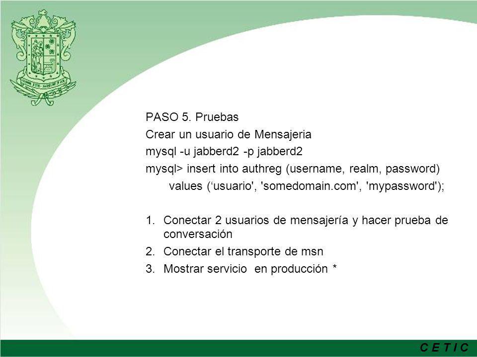 PASO 5. Pruebas Crear un usuario de Mensajeria. mysql -u jabberd2 -p jabberd2. mysql> insert into authreg (username, realm, password)