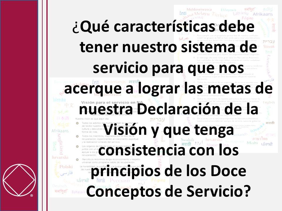 ¿Qué características debe tener nuestro sistema de servicio para que nos acerque a lograr las metas de nuestra Declaración de la Visión y que tenga consistencia con los principios de los Doce Conceptos de Servicio