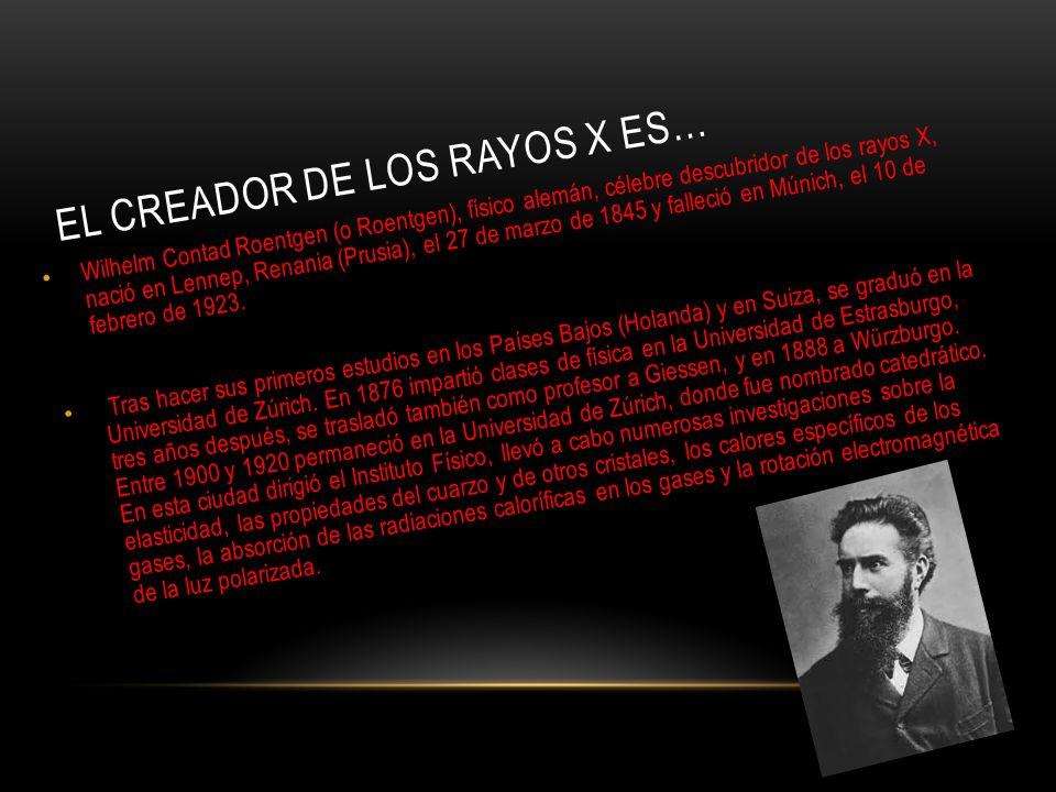 El creador de los rayos x es…