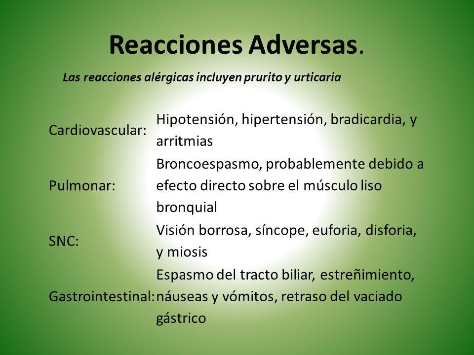 Reacciones Adversas.Las reacciones alérgicas incluyen prurito y urticaria. Cardiovascular: Hipotensión, hipertensión, bradicardia, y arritmias.