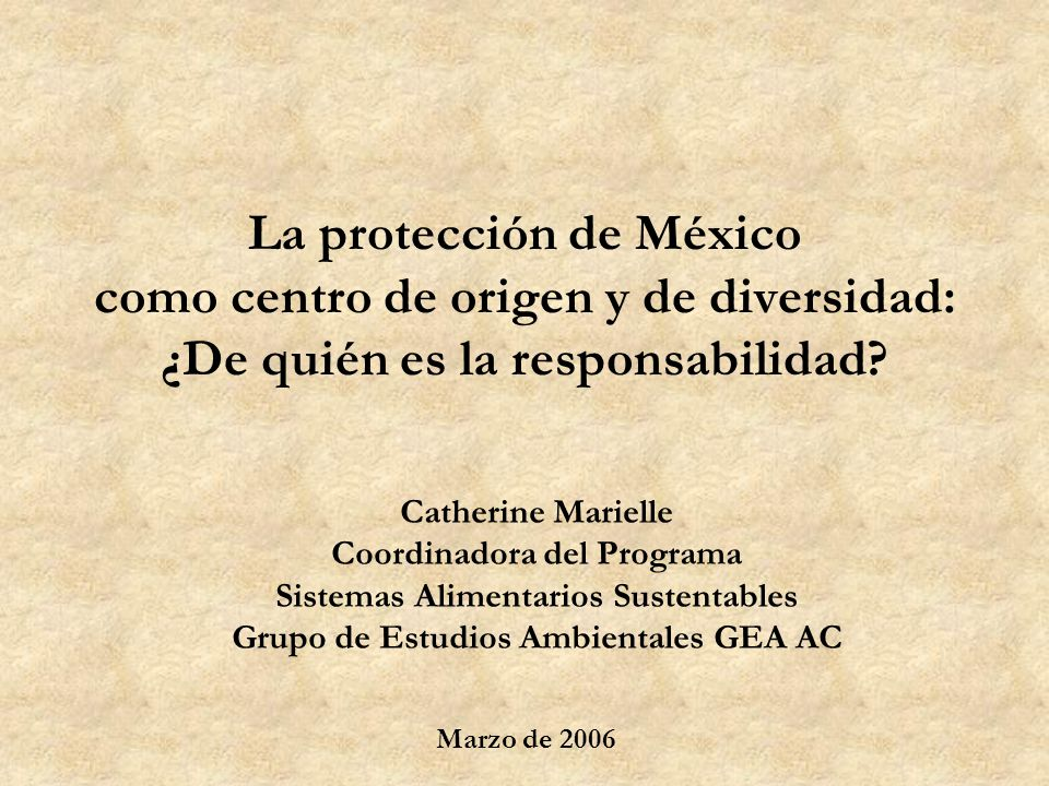 La protección de México como centro de origen y de diversidad: ¿De quién es la responsabilidad