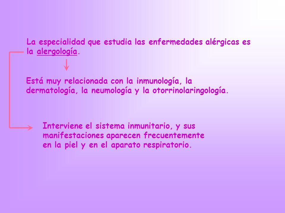 La especialidad que estudia las enfermedades alérgicas es la alergología.