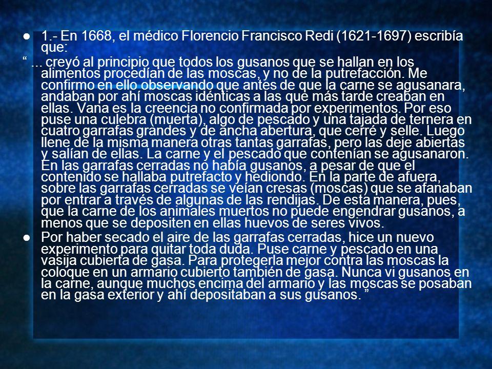1.- En 1668, el médico Florencio Francisco Redi (1621-1697) escribía que: