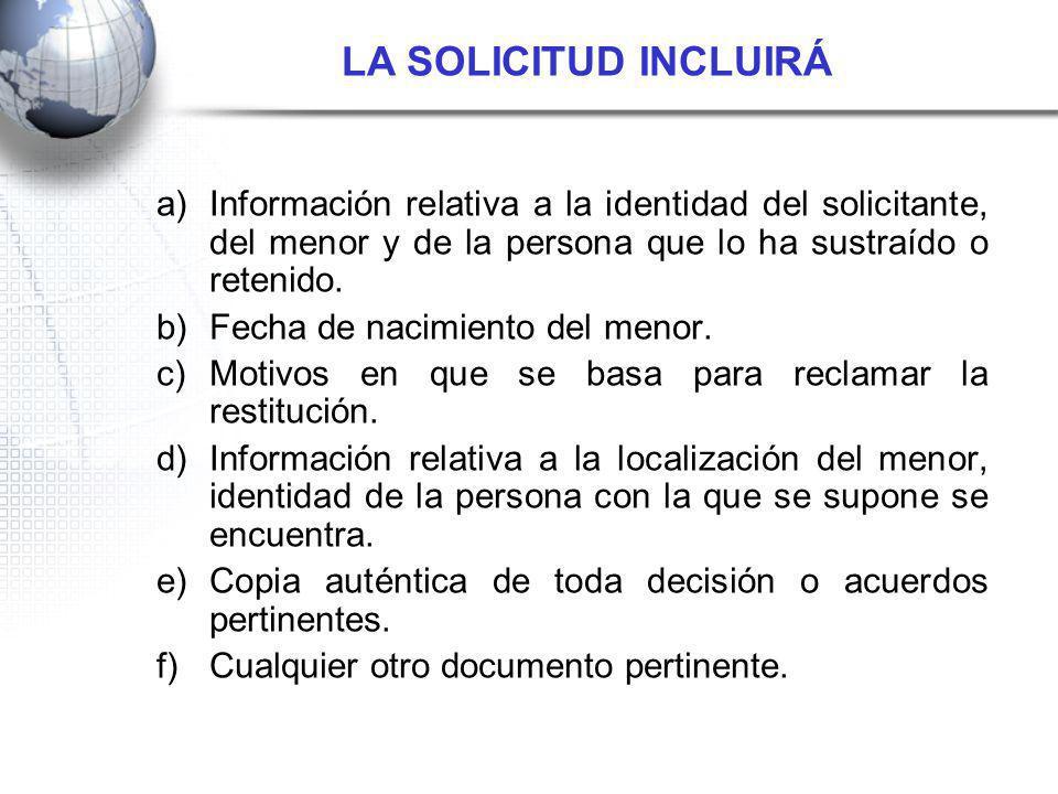 LA SOLICITUD INCLUIRÁ Información relativa a la identidad del solicitante, del menor y de la persona que lo ha sustraído o retenido.