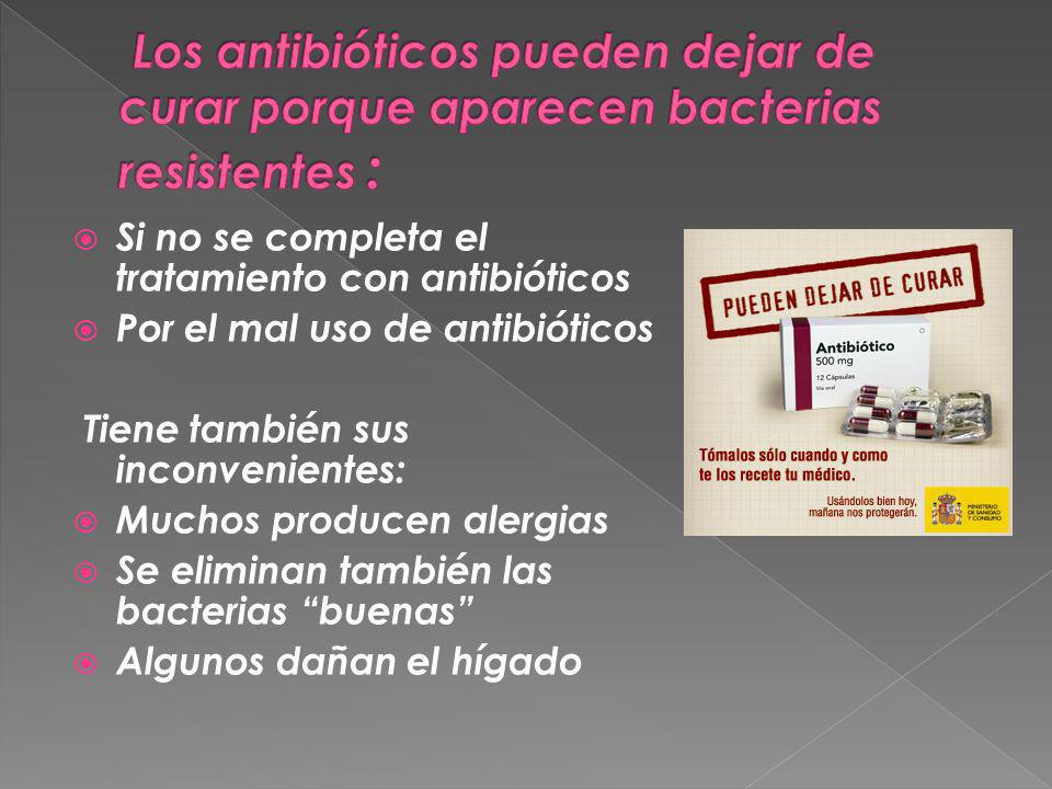 Los antibióticos pueden dejar de curar porque aparecen bacterias resistentes :