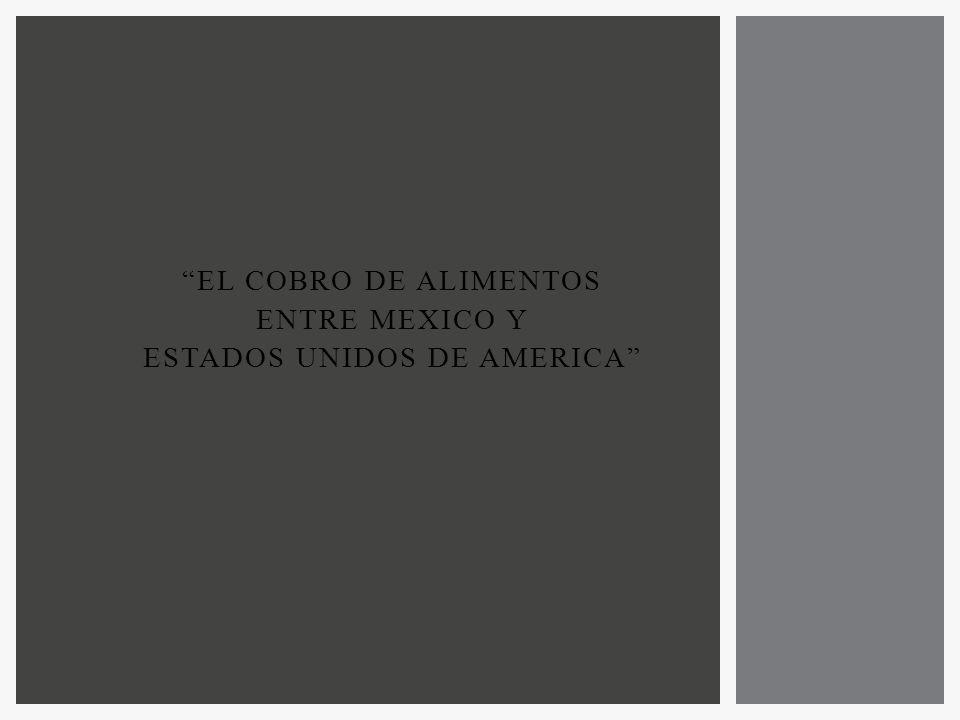 EL COBRO DE ALIMENTOS ENTRE MEXICO Y ESTADOS UNIDOS DE AMERICA
