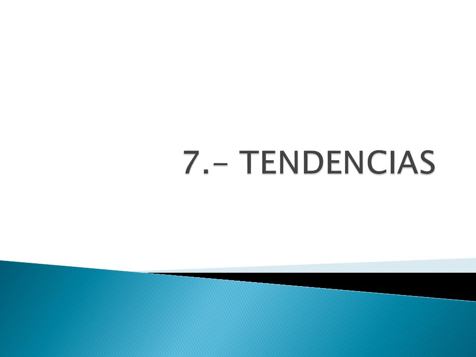 7.- TENDENCIAS